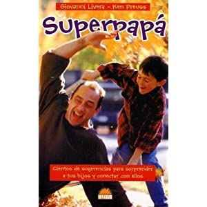 【クリックで詳細表示】Superpapa / The Amazing Dad: Cientos de sugerencias para sorprender a tus hijos y conectar con ellos / More Than 400 Ways to Wow the Kids (El Nino Y Su Mundo / the Child and It's World) [ペーパーバック]
