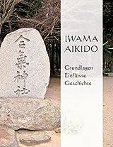 Iwama Aikido - Grundlagen, Einflusse, Geschichte