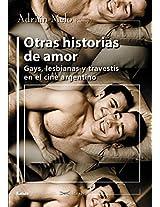 Otras Historias de Amor: Gays, Lesbianas y Travestis En El Cine Argentino