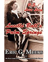 P.S. I Love Lucy: Lucille Ball's Palm Springs (Facts and Legends of the Village of Palm Springs)