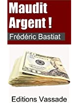 Frédéric Bastiat : Maudit Argent ! (French Edition)