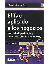 El Tao Aplicado a Los Negocios: Humildad, Paciencia y Sabiduria: Un Camino Al Exito (Emprendedores)