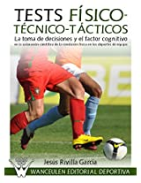 Tests Físico-Técnico-Tácticos: La toma de decisiones y el factor cognitivo en la valoración científica de la condición física en los deportes de equipo (Spanish Edition)