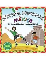Futbol Mundial Mexico: Explora el mundo a traves del futbol (Soccer World)