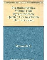 Byzantinoturcica: Die Byzantinischen Quellen Der Geschichte Der Turkvolker
