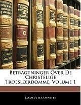 Betragtninger Over de Christelige Troesl Rdomme, Volume 1