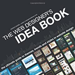 The Web Designer's Idea Book: The Ultimate Guide to Themes, Trends and Styles in Website Design (Web Designer's Idea Book: The Latest Themes, Trends &amp; Styles in Website Design)
