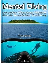 Mental Diving - Leichter Tauchen lernen durch mentales Training (German Edition)