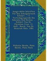 Ausgewählte Schriften Für Den Schulgebrauch Erklärt ...: T. Verteidigungsrede Des Sokrates Und Kriton ... Erklärt Von Dr. Christian Cron. 11. Aufl., Bearb. Von Dr. Heinrich Uhle. 1901