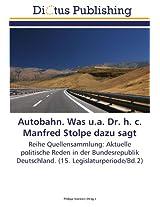 Autobahn. Was u.a. Dr. h. c. Manfred Stolpe dazu sagt: Reihe Quellensammlung: Aktuelle politische Reden in der Bundesrepublik Deutschland. (15. Legislaturperiode/Bd.2)
