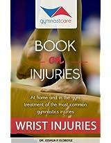 Gymnast Care Book on Injuries, Wrist Injuries
