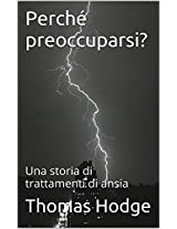 Perché preoccuparsi?: Una storia di trattamenti di ansia (Italian Edition)