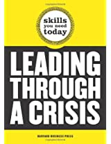 Leading Through a Crisis (Harvard Skills You Need Today)