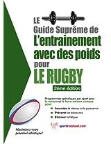 Le guide suprême de l'entrainement avec des poids pour le rugby (French Edition)