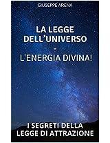 La legge dell'universo -: I SEGRETI DELLA LEGGE DI ATTRAZIONE (Italian Edition)
