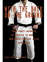 With the Back on the Ground: From the Early Japanese in America to MMA - How Brazilian Jiu-Jitsu Developed