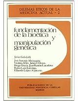 Fundamentacion de La Bioetica y Manipulacion Genetica (Dilemas Eticos de La Medicina Actual)
