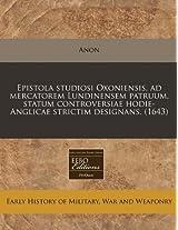 Epistola Studiosi Oxoniensis, Ad Mercatorem Lundinensem Patruum, Statum Controversiae Hodie-Anglicae Strictim Designans. (1643)