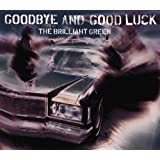 goodbye and good luckthe brilliant green