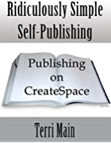Ridiculously Simple Self-Publishing: Publishing on CreateSpace (Wordmaster 99 Cent Self-Publishing Series Book 2)