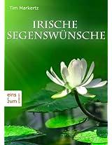 Irische Segenswünsche - Glückwünsche, Grüße und Weisheiten. Berührende Worte für jeden Anlass (Illustrierte Ausgabe)