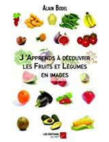 J'Apprends à découvrir les Fruits et Légumes en images .