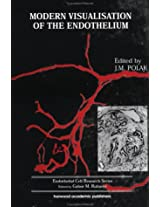Modern Visualisation of the Endothelium (Endothelial Cell Research Series)