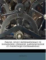 Parole, Revue Internationale de Rhinologie, Otologie, Larynogologie Et Phon Tique Exp Rimentale
