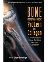 """Bone Morphogenetic Protein and Collagen: An """"Advances in Tissue Banking"""" Specialist Publication (Allografts in Bone Healing: Biology & Clinical Applications)"""