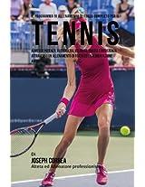 Il Programma Di Allenamento Di Forza Completo Per Il Tennis: Aumenta Potenza, Flessibilita, Velocita, Agilita E Resistenza Attraverso Un Allenamento Di Forza Ed Un'alimentazione Adeguata