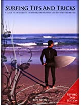 Surfing Tips and Tricks 2nd Edition:  A guide to the realities of surfing for beginner and intermediate surfers.