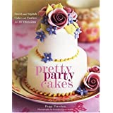 Pretty Party Cakes: Sweet and Stylish Cakes and Cookies for All OccasionsPeggy Porschen�ɂ��