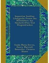 Sequentiae Ineditae: Liturgische Prosen Des Mittelalters Aus Handschriften Und Wiegendrucken