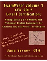 Examwise Volume 1 for 2012 Cfa Level I Certification the Candidates Question and Answer Workbook with Preliminary Reading Assignments for Chartered ... (with Download Practice Exam Software)