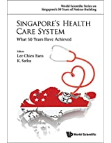 Singapore's Health Care System: What 50 Years Have Achieved: World Scientific Series on Singapore's 50 Years of Nation-Building