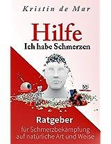 Hilfe ich habe Schmerzen: Ratgeber für eine Schmerzbekämpfung auf natürliche Art und Weise (German Edition)