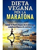 Dieta Vegana Per La Maratona: Include 50 Ricette Vegane Che Ti Aiuteranno a Migliorare Il Passo E La Resistenza