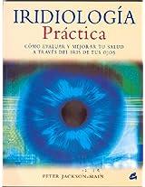 Iridiologia Practica: Como Evaluar Y Mejorar Tu Salud a Traves Del Iris De Tus Ojos (Cuerpo - Mente)