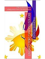 Befestigung der Orient: Ein verbessertes philippinischen Wahlsystem (German Edition)