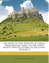 An Index to the Statutes at Large: From Magna Carta, to the Forty Ninth Year of George III Inclusive, Volume 2