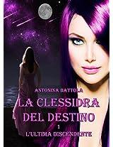 La Clessidra Del Destino - L'ultima discendente (Italian Edition)