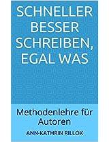 Schneller besser schreiben, egal was: Methodenlehre für Autoren (German Edition)