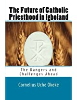 The Future of Catholic Priesthood in Igboland: The Dangers and Challenges Ahead
