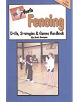 Youth Fencing Drills, Strategies & Games Handbook (Drills and Plays Series 3 9)