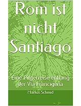 Rom ist nicht Santiago: Eine Pilgerreise entlang der Via Francigena (German Edition)
