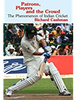 Patrons, Players and the Crowd: The Phenomenon of Indian Cricket