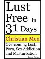 Christian Men: Issues WIth Lust, Porn, Sex Addiction and Masturbation (Christian Man Overcoming Addictions Book 1)