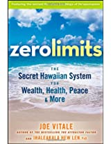 Zero Limits: The Secret Hawaiian System For Wealth, Health, Peace And More