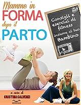 Torna in forma con il tuo bebè. 10 esercizi da fare con il tuo bambino (Il personal trainer sempre con te!)