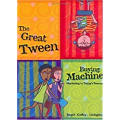 The Great Tween Buying Machine: Marketing to Today's Tweens